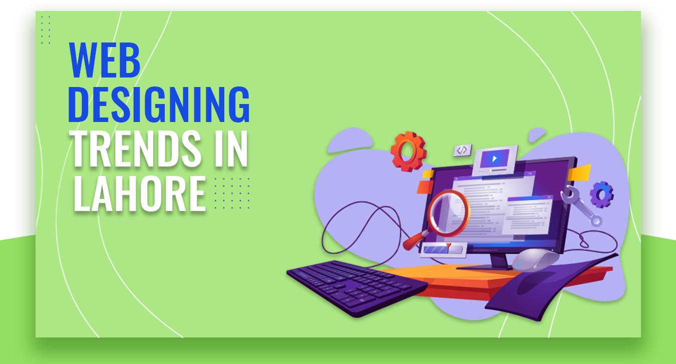 Best Web designing trends in Lahore 2021